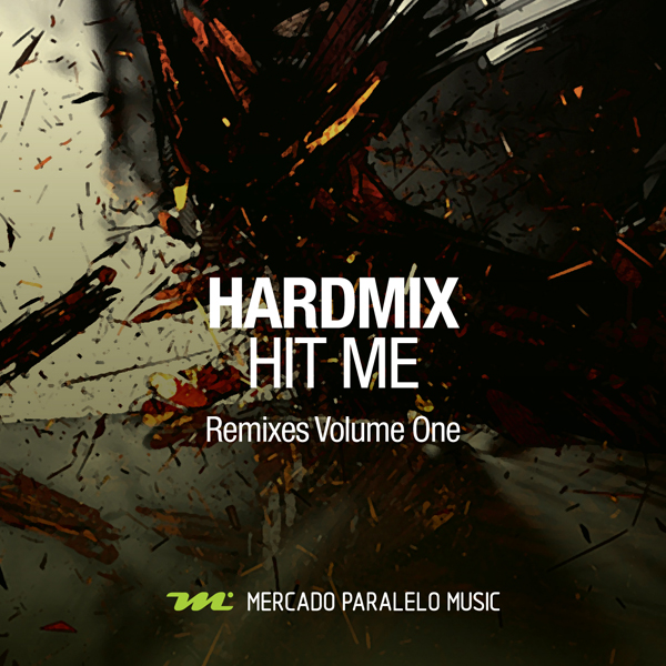 Hardmix - Hit Me (Remixes Volume One)